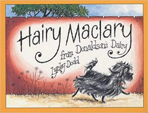 Hairy Maclary from Donaldson's Dairy Author: Lynley Dodd Publisher: Puffin This hilarious rhyming story follows Hairy Maclary from Donaldson's Dairy, as he sets off for a walk in town