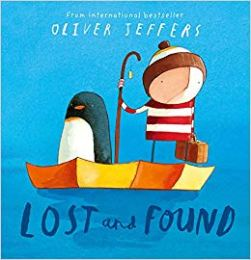 Lost and Found Author: Oliver Jeffers Publisher: HarperCollins Children's Books Once there was a sad, lonely penguin who appeared at the door of a young boy. The boy decided he must be lost, so he set off to find his home.