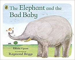 The Elephant and the Bad Baby Author: Elfrida Vipont Illustrator: Raymond Briggs Publisher: Puffin One day, an elephant offers a baby a ride through the town, and the set off on a great adventure.