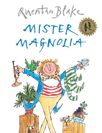 Mister Magnolia Author: Quentin Blake Publisher: Random House Mr Magnolia has many things - but only one boot.