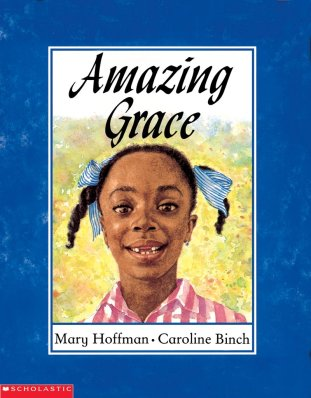 Amazing Grace Author: Mary Hoffman Illustrator: Caroline Binch Publisher: Frances Lincoln This classic story clearly communicates an inspiring message that anything is possible