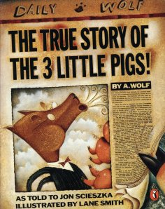 The True Story of the Three Little Pigs Author: Jon Scieszka Illustrator: Lane Smith Publisher: Penguin What really happened to the three little pigs and the big bad wolf? Find out the truth in this hilarious picture book.