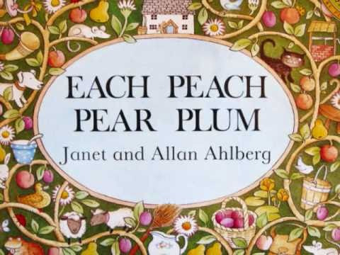 Each Peach Pear Plum Author: Allan Ahlberg Illustrator: Janet Ahlberg Publisher: Puffin This classic book from author and illustrator team Janet and Allan Ahlberg is a real favourite with families