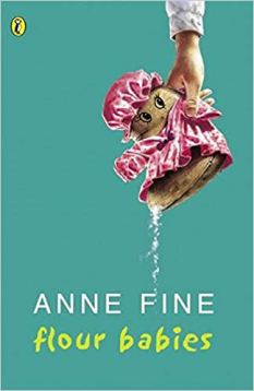 Flour Babies Author: Anne Fine Publisher: Penguin As part of a Child Development project, each boy in Class 4C is given a 'flour baby', a sack of flour which must be looked after for three weeks, ensuring it does not get lost or dirty.