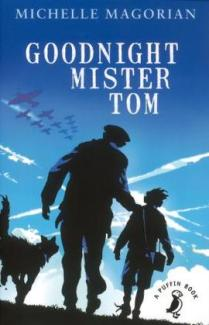 Goodnight Mister Tom Author: Michelle Magorian Publisher: Puffin Willie Beech, a lonely and deprived child, is evacuated to a tiny English village just before the Second World War, and finds himself living with reclusive widower Thomas Oakley.